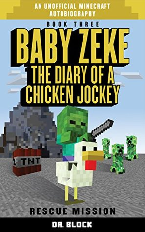 Baby Zeke: Rescue Mission: The diary of a chicken jockey, book 3 (an unofficial Minecraft autobiography)