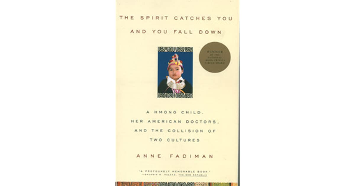 the spirit catches you and you fall down a hmong child her  the spirit catches you and you fall down a hmong child her american doctors and the collision of two cultures by anne fadiman