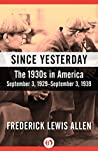 Since Yesterday: The 1930s in America, September 3, 1929–September 3, 1939
