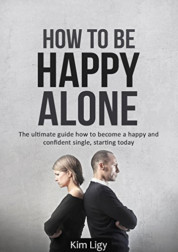How To Be Happy Alone The Ultimate