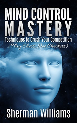 Mind-Control-Mastery-Techniques-to-Crush-Your-Competition-Play-Chess-Not-Checkers-