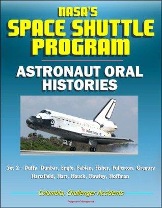 NASA's Space Shuttle Program: Astronaut Oral Histories (Set 2) - Duffy, Dunbar, Engle, Fabian, Fisher, Fullerton, Gregory, Hartsfield, Hart, Hauck, Hawley, Hoffman - Columbia, Challenger Accidents