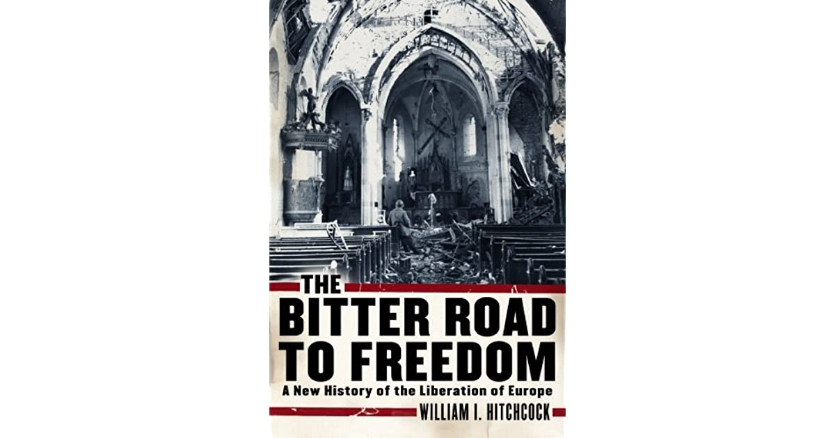 The bitter road to freedom a new history of the liberation of the bitter road to freedom a new history of the liberation of europe by william i hitchcock fandeluxe Images