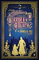 The Singular and Extraordinary Tale of Mirror and Goliath (The Peculiar Adventures of John Loveheart, Esq., #1)