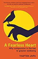 A Fearless Heart: Why Compassion is the Key to Greater Wellbeing