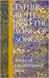 Esther, Ruth, and the Song of Songs: Books of Unconditional Love