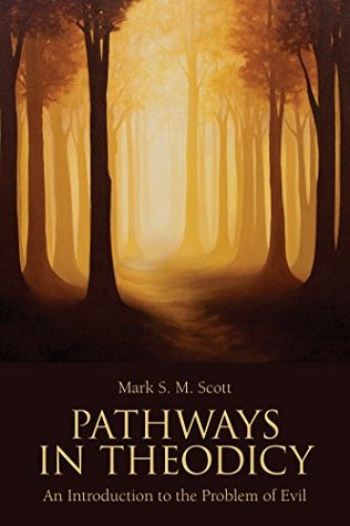Pathways in Theodicy by Mark S.M. Scott