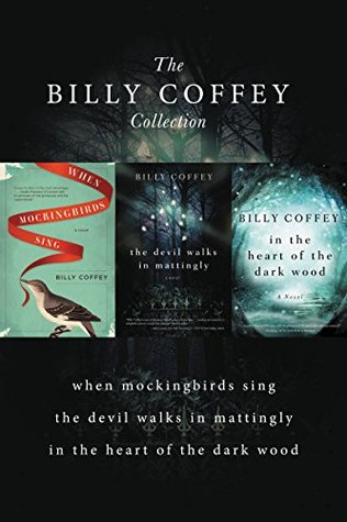 A Billy Coffey Collection: When Mockingbirds Sing, The Devil Walks in Mattingly, In the Heart of the Dark Woods