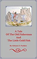 A Tale Of The Old Fisherman and The Little Gold Fish