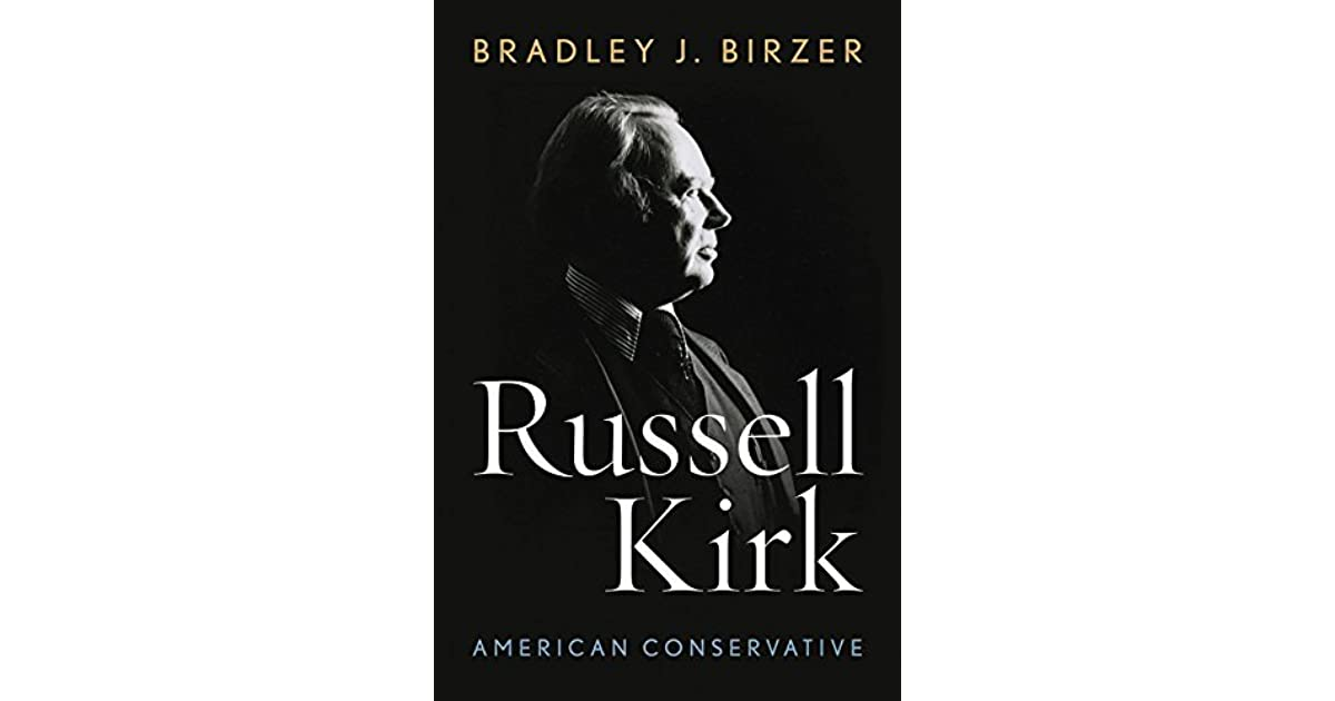 Russell Kirk: American Conservative by Bradley J  Birzer