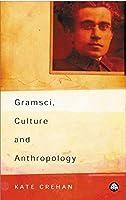 Gramsci, Culture and Anthropology (Reading Gramsci)