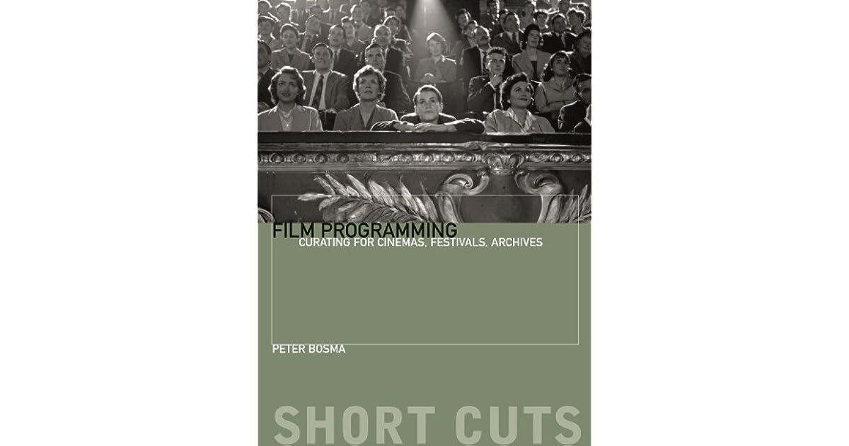 Film Programming: Curating for Cinemas, Festivals, Archives