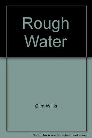 Rough Water - Stories Of Survival From The Sea Clint Willis, Frank A. Worsley, Tony Farrington, Steven Callahan, Robin Knox-Johnston, Patrick O;Brian