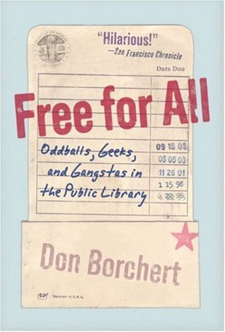 Free for All: Oddballs, Geeks, and Gangstas in the Public Library