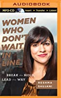 Women Who Don't Wait in Line: Break the Mold, Lead the Way