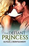 The Defiant Princess by Alyssa J. Montgomery