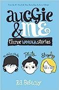 Auggie & Me: Three Wonder Stories (Wonder #1.5, 1.6, 1.7)
