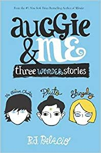 Auggie & Me: Three Wonder Stories (Wonder #1.5, 1.6, 1.7)