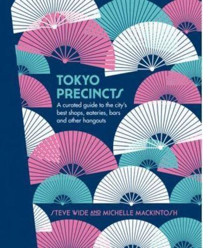 Tokyo Precincts A Curated Guide to the City's Best Shops, Eateries, Bars and Other Hangouts (The Precincts)