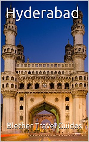 Hyderabad: India, 99 Tips for Tourists & Backpackers (India Travel Guide Book 8)