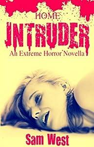 Home Intruder: An Extreme Horror Novella