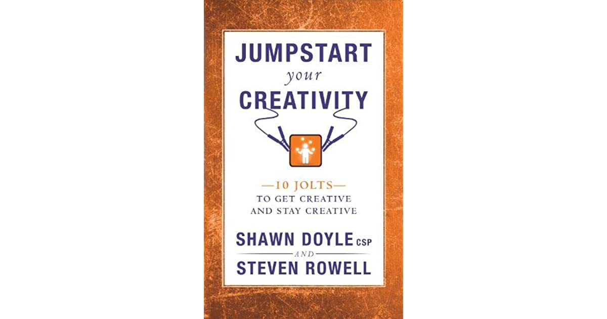 Jumpstart Your Creativity: 10 Jolts to Get Creative and Stay