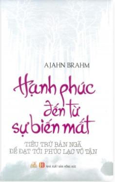 Hạnh Phúc Đến Từ Sự Biến Mất by Ajahn Brahm
