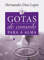 Gotas de consolo para a alma by Hernandes Dias Lopes