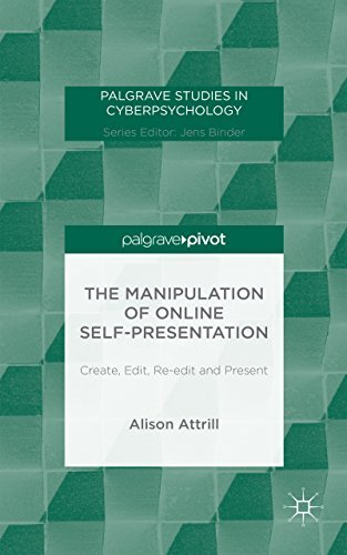 The Manipulation of Online Self-Presentation Create, Edit, Re-edit and Present