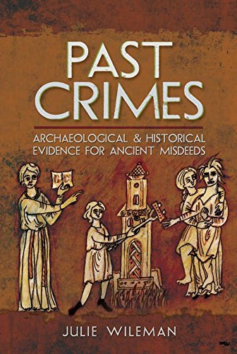 Past Crimes Archaeological and Historical Evidence for Ancient Misdeeds