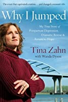 Why I Jumped: My True Story of Postpartum Depression, Dramatic Rescue & Return to Hope