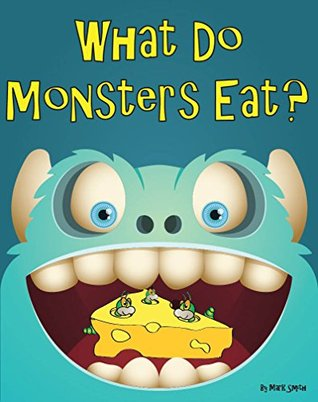 What Do Monsters Eat By Mark Smith