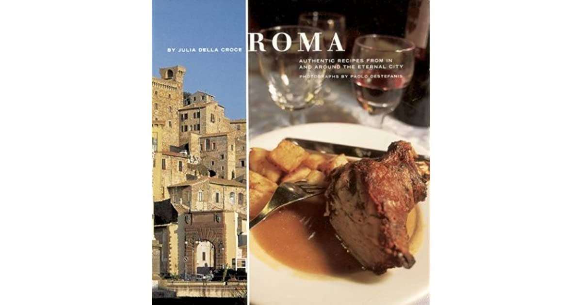 roma authentic recipes from in and around the eternal city