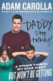 Daddy, Stop Talking! And Other Things My Kids Want But Won't Be Getting