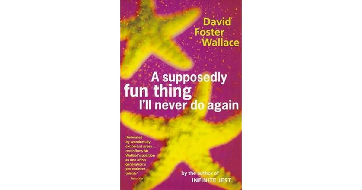 david foster wallace supposedly fun thing essay A supposedly fun thing i'll never do again : essays and fun thing i'll never do again collects david foster wallace's writings on a range of subjects.