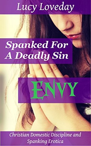 Spanked For A Deadly Sin: Envy: Christian Domestic Discipline and Spanking Erotica
