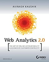 Web Analytics 2.0: The Art of Online Accountability & Science of Customer Centricity (Sybex)