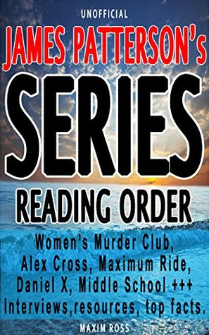James Patterson Series List Complete Book List And Series Reading Order Links To Interviews Online Resources Top Facts Women S Murder Club Alex Cross Maximum Ride By M L R
