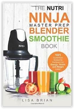 Nutri Ninja Master Prep Blender Smoothie Book: 101 Superfood Smoothie Recipes For Better Health, Energy and Weight Loss! (Ninja Master Prep, Nutri ... Ninja Kitchen System Cookbooks) (Volume 1)
