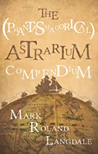 The (Phantasmagorical) Astrarium Compendium