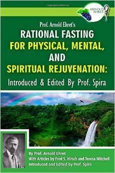 Prof. Arnold Ehret's Rational Fasting for Physical, Mental and Spiritual Rejuvenation