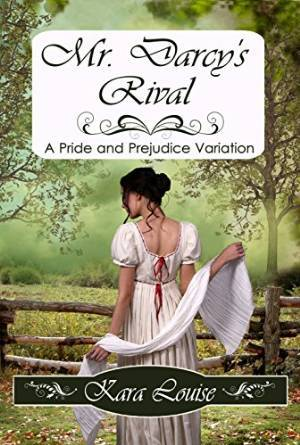 Mr  Darcy's Rival by Kara Louise