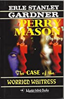 The Case Of The Worried Waitress: A Perry Mason Mystery, #77