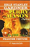 The Case Of The Phantom Fortune (A Perry Mason Mystery, #72)