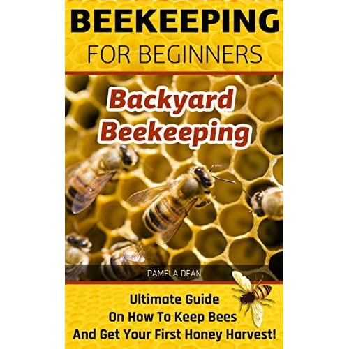 Backyard beekeeping beekeeping for beginners 1 by pamela dean reviews discussion - Beekeeping beginners small business ...