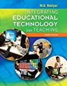 Integrating Educational Technology into Teaching by Margaret D. Roblyer