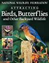 National Wildlife Federation:  Attracting Birds, Butterflies and Other Backyard Wildlife