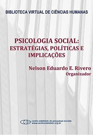 Psicologia social: estratégias, políticas e implicações Nelson Eduardo E. Rivero