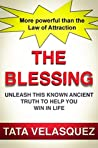 THE BLESSING: Unleash this Known Ancient Truth more Powerful than the Law of Attraction to Help You Win Success in Life