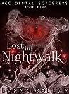Lost in Nightwalk: Accidental Sorcerers, Book 5